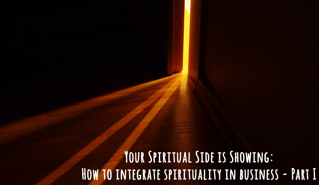 Your Spiritual Side is Showing: How to integrate spirituality in business – Part I