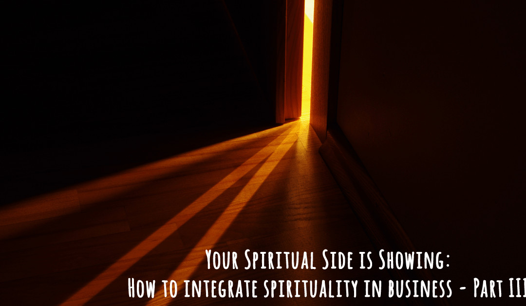 Your Spiritual Side is Showing: How to integrate spirituality in business – Part III