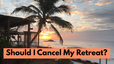 Should I Cancel My Retreat