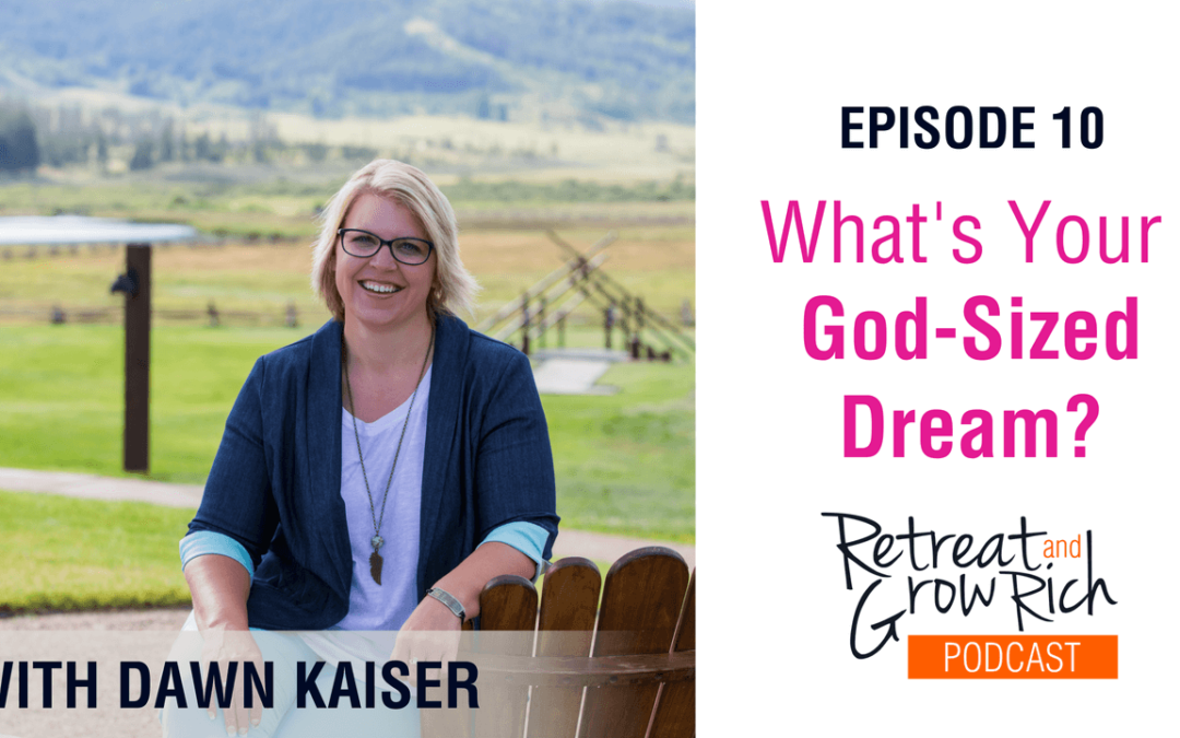 Episode 10 | What's Your God-Sized Dream?