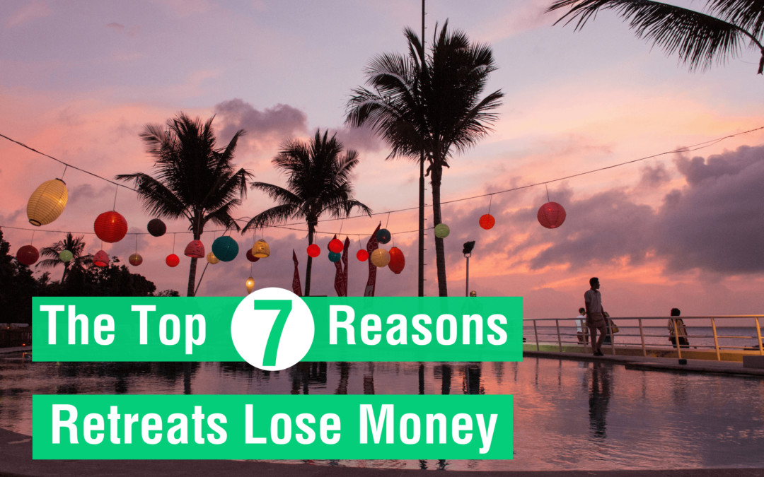 The Top 7 Reasons Retreats Lose Money