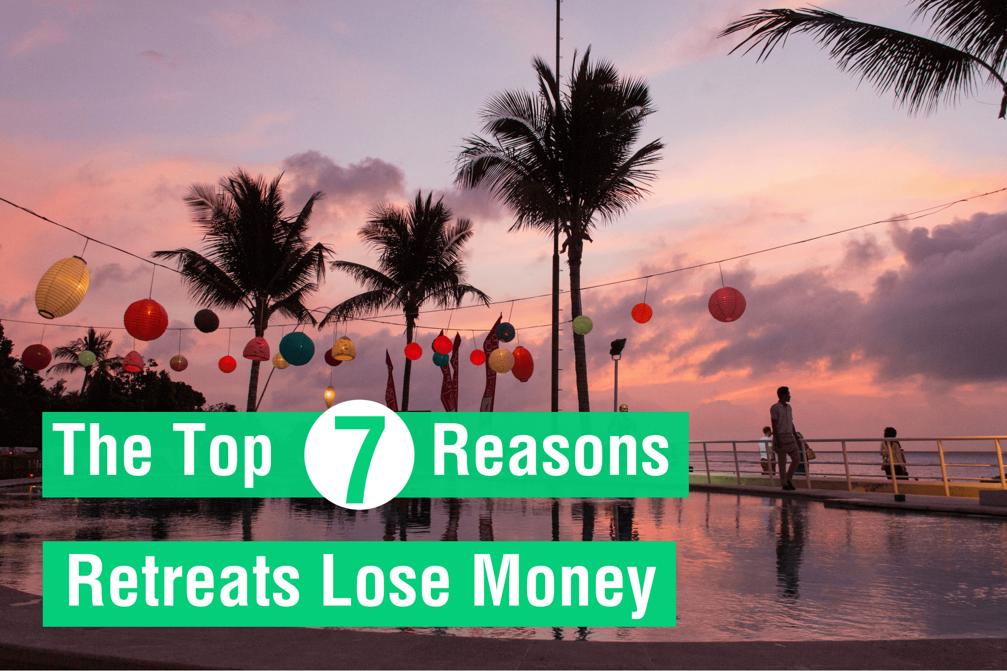 The Top 7 Reasons Retreats Lose Money