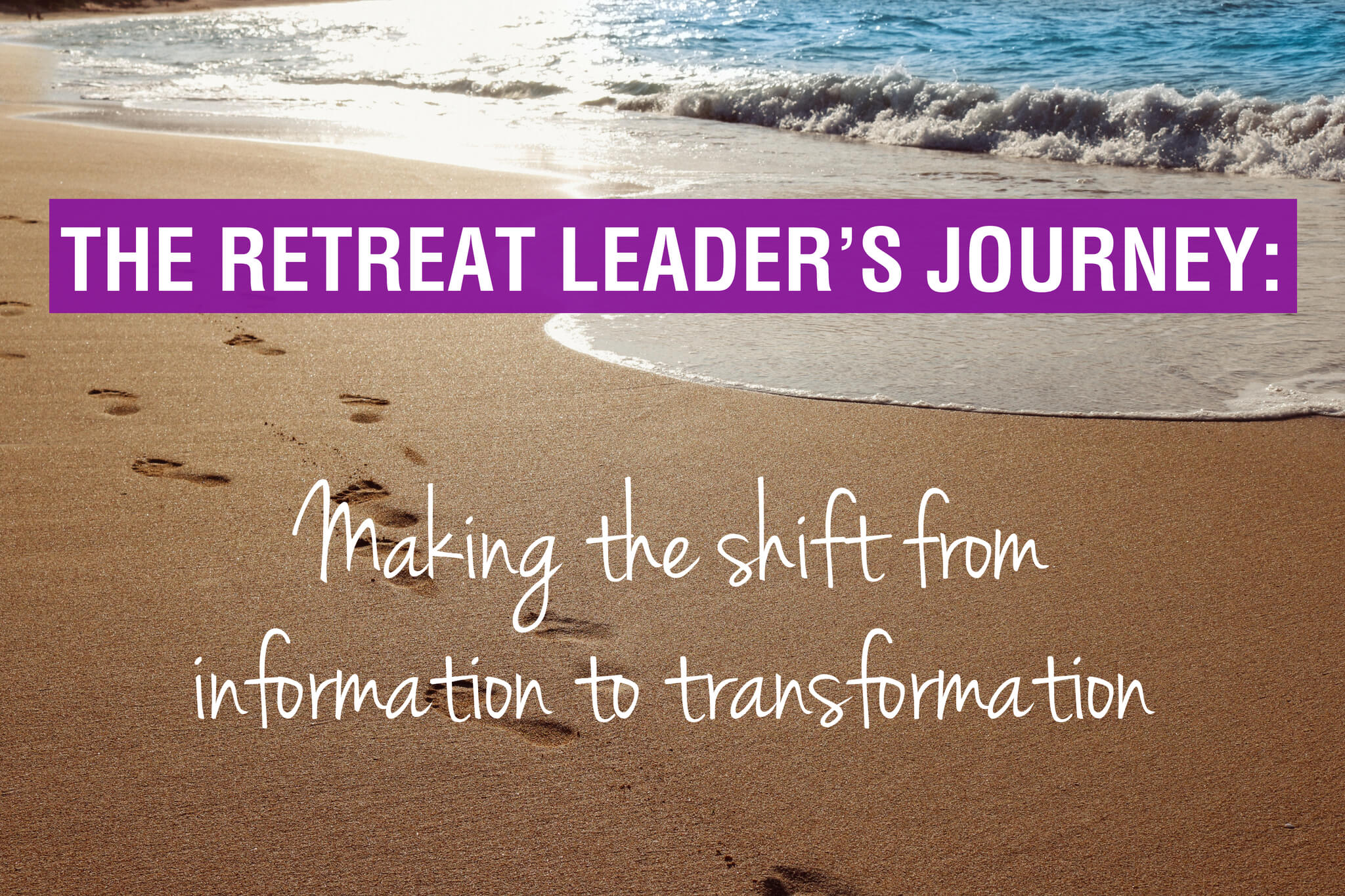 The retreat leader's journey: Making the shift from information to transformation