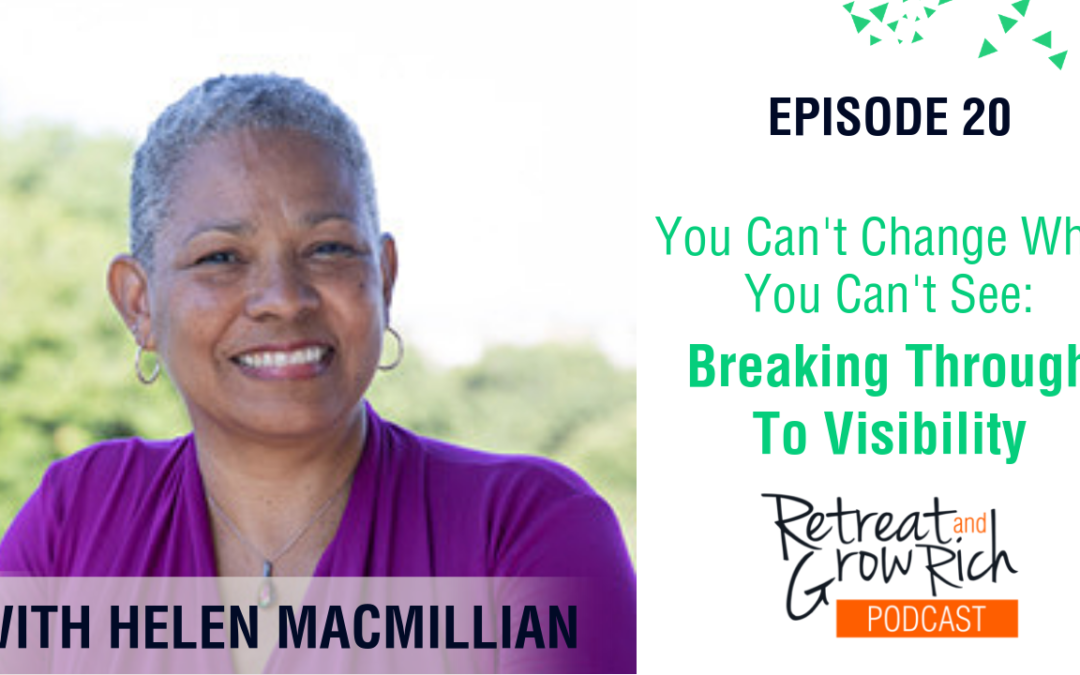 Episode 20 | You Can't Change What You Can't See – Breaking Through To Visibility
