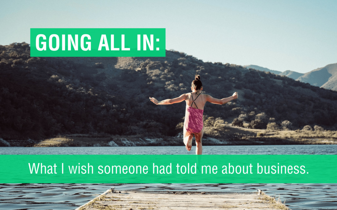 Going All In: What I wish someone had told me about business