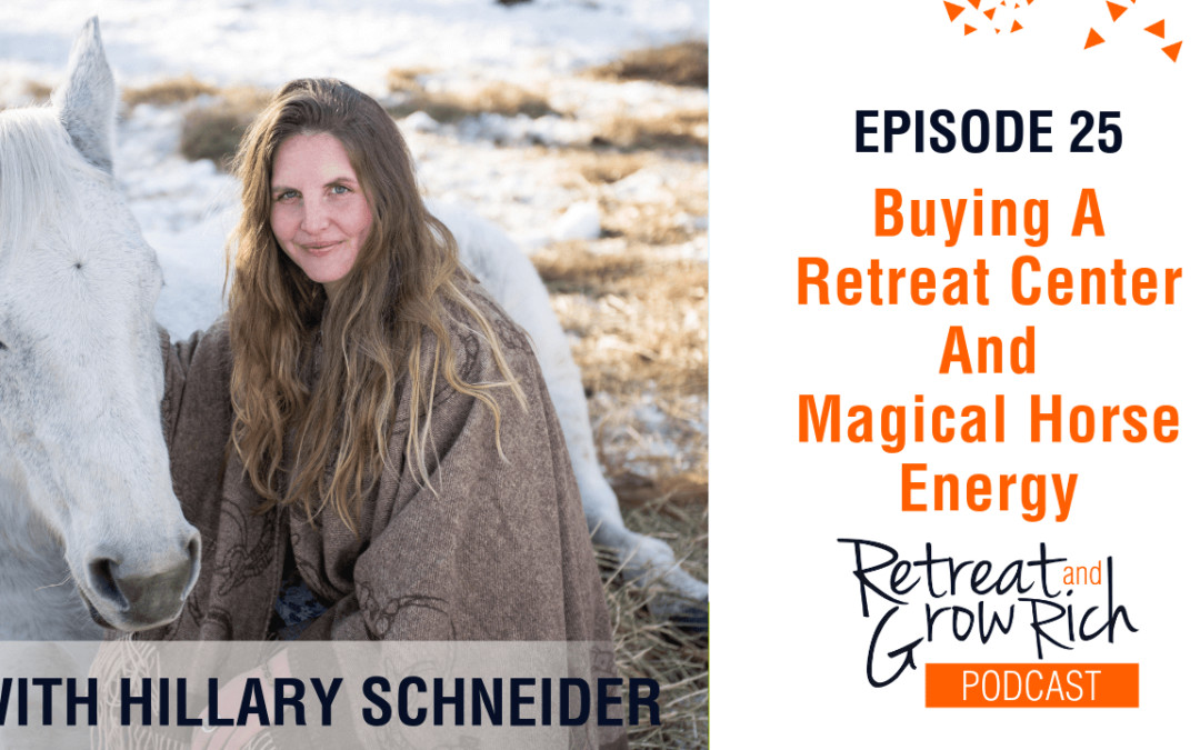 Episode 25 | Buying a Retreat Center and Magical Horse Energy