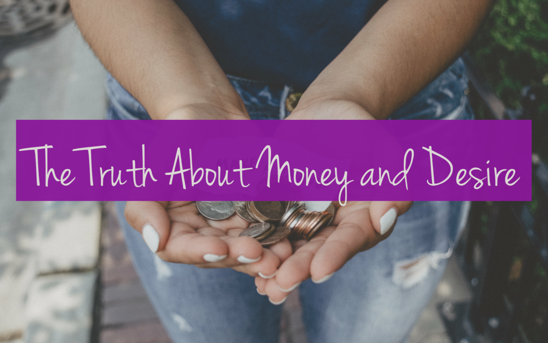The Truth About Money and Desire