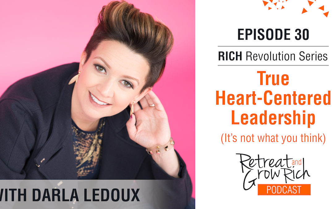 EP 30 | True Heart-Centered Leadership (It's not what you think) with Darla LeDoux