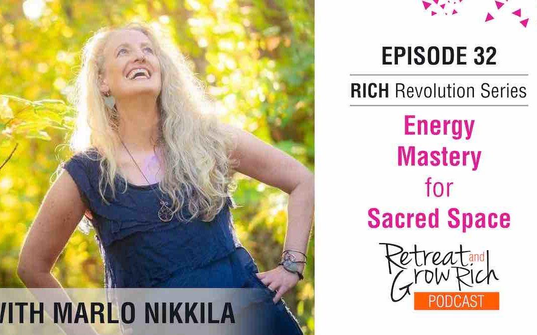 EP 32 | Energy Mastery for Sacred Space with Marlo Nikkila