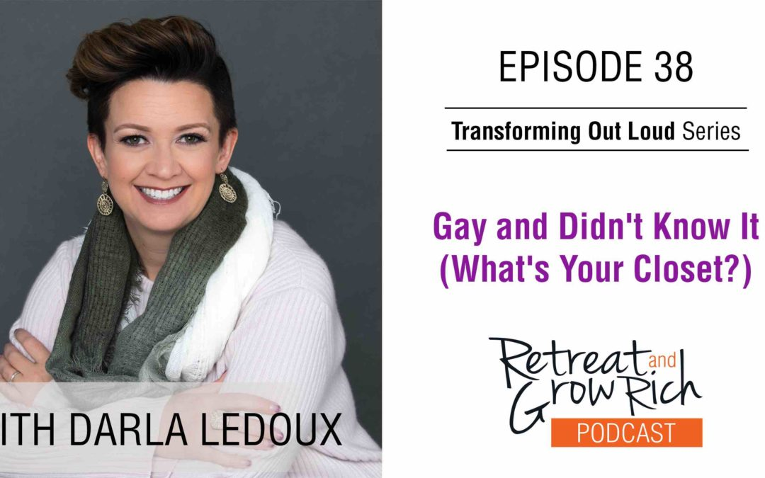EP 38 | Gay and Didn't Know It (What's Your Closet?) with Darla LeDoux