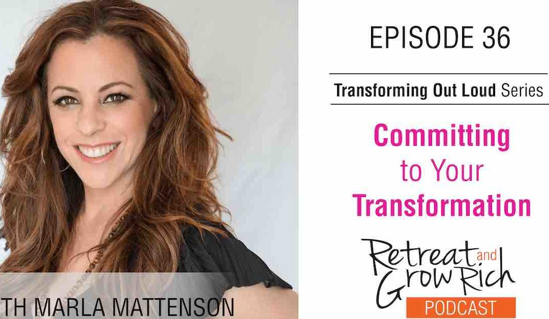 EP 36 | Committing to Your Transformation with Marla Mattenson