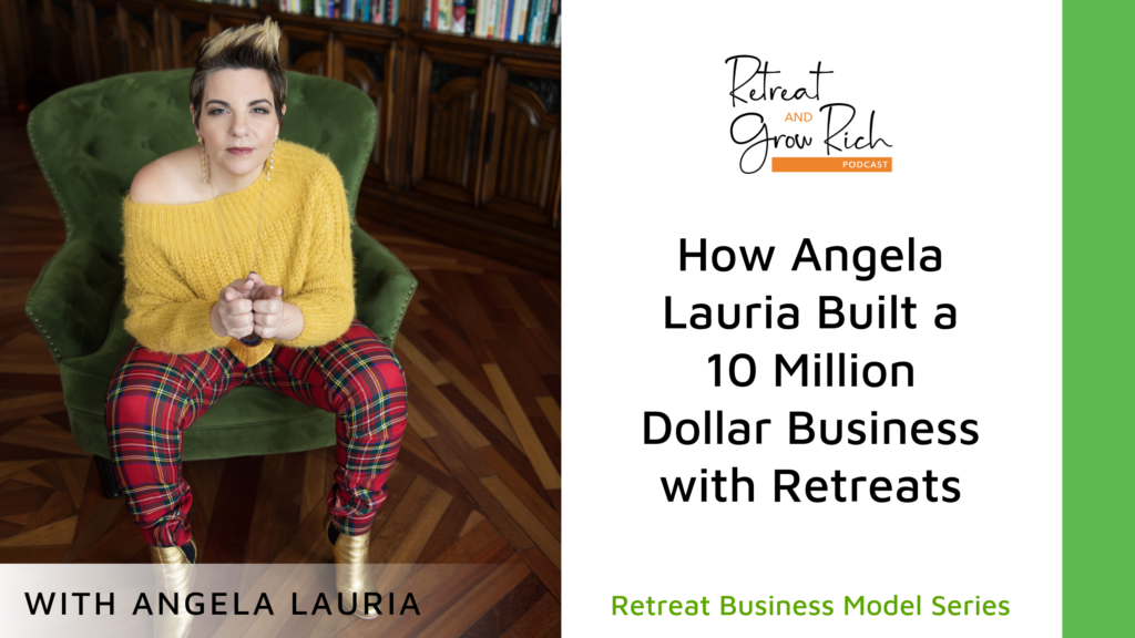 How Angela Lauria Built a 10 Million Dollar Business with Retreats