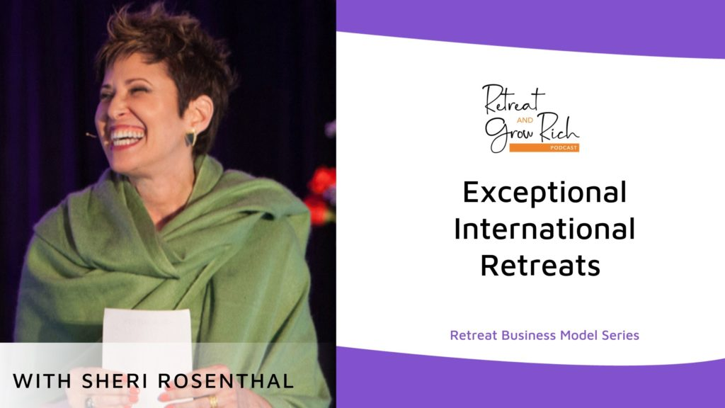 Exceptional International Retreats with Sheri Rosenthal