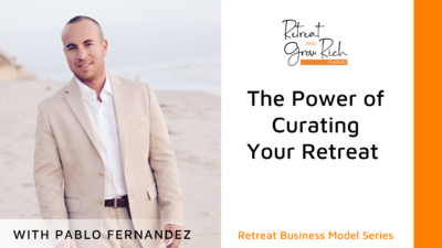 The Power of Curating Your Retreat with Pablo Fernandez