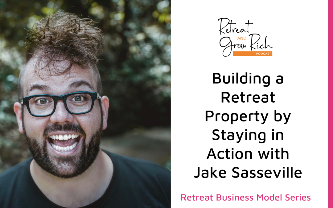 Building a Retreat Property by Staying in Action with Jake Sasseville