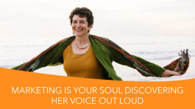 Marketing is Your Soul Discovering Her Voice Out Loud