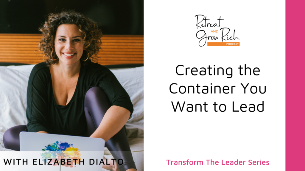 Creating the Container You Want to Lead with Elizabeth DiAlto