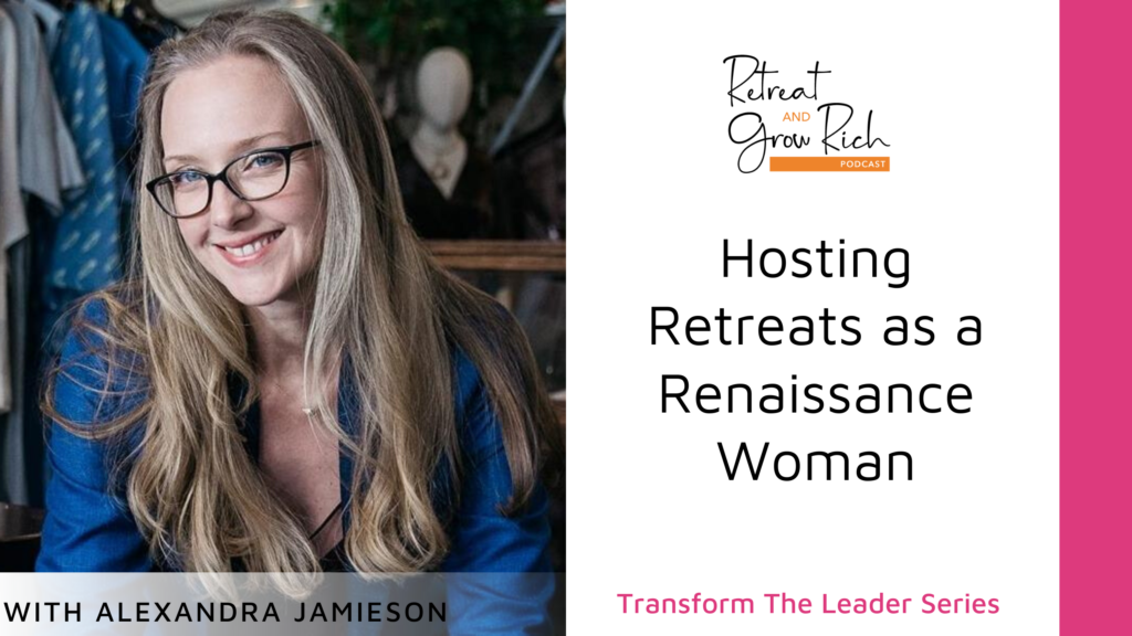 Hosting Retreats as a Renaissance Woman with Alexandra Jamieson