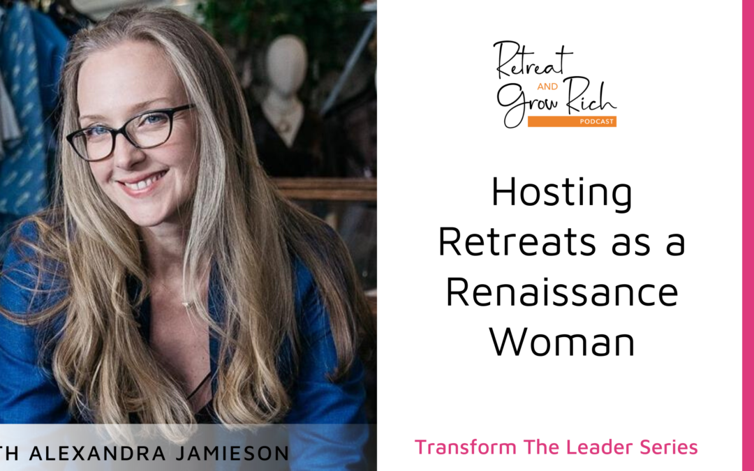 Hosting Retreats as a Renaissance Woman with Alexandra Jamieson