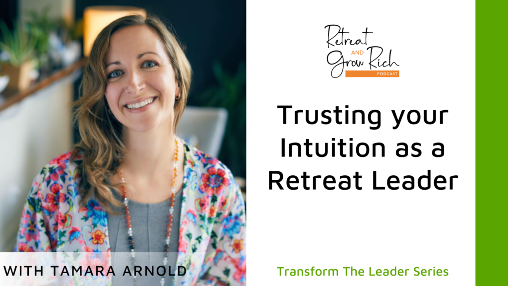 Trusting your Intuition as a Retreat Leader with Tamara Arnold