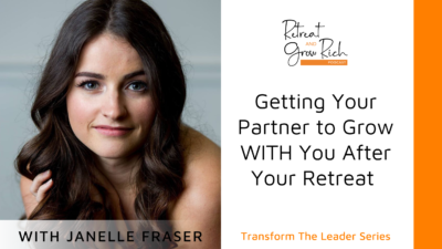 Getting Your Partner to Grow WITH You After Your Retreat with Janelle Fraser