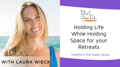 Holding Life While Holding Space for your Retreats with Laura Wieck
