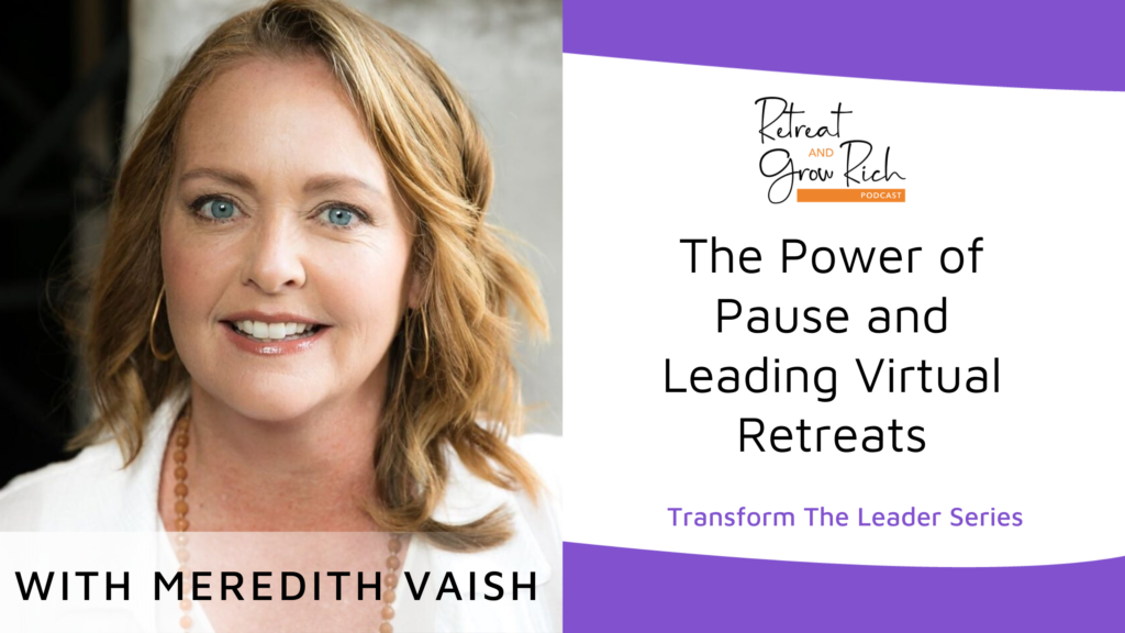 The Power of Pause and Leading Virtual Retreats with Meredith Vaish